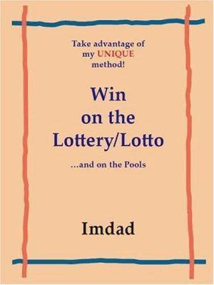 Take Advantage of My Unique Method to Win on the Lottery/Lotto 9781412055031