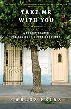 Take Me with You: A Secret Search for Family in a Forbidden Cuba 9781416559528