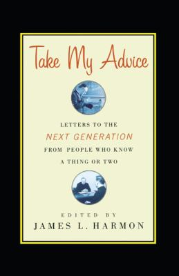 Take My Advice: Secret Letters to the Next Generation from People Who Know a Thing or Two 9781416578352