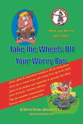 Take the Wheels Off Your Worry Bus: Attack Anxiety with Humour 9781412010429