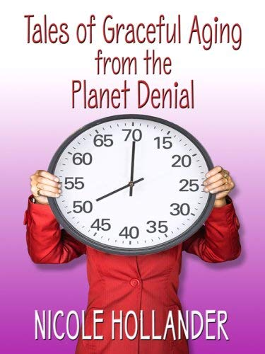 Tales of Graceful Aging from the Planet Denial 9781410403858