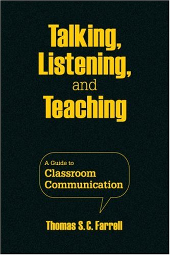 Talking, Listening, and Teaching: A Guide to Classroom Communication 9781412962681