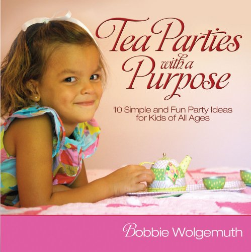 Tea Parties with a Purpose: 10 Simple and Fun Party Ideas for Kids of All Ages 9781416572947