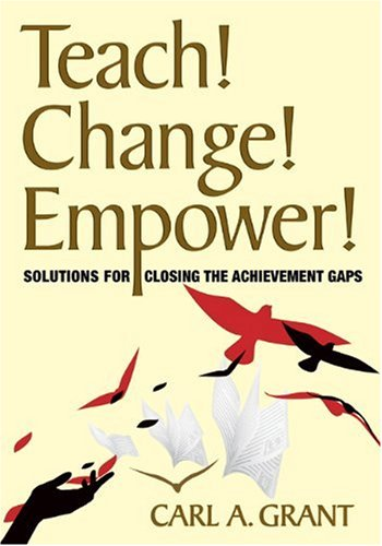 Teach! Change! Empower!: Solutions for Closing the Achievement Gaps 9781412976497