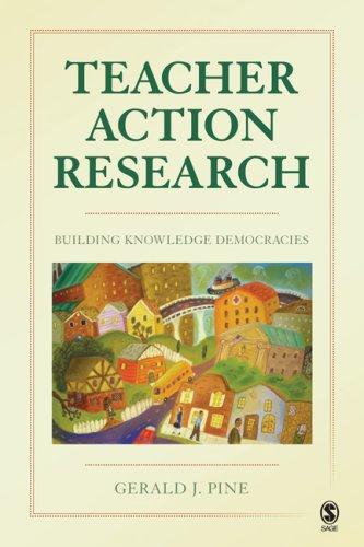 Teacher Action Research: Building Knowledge Democracies 9781412964760