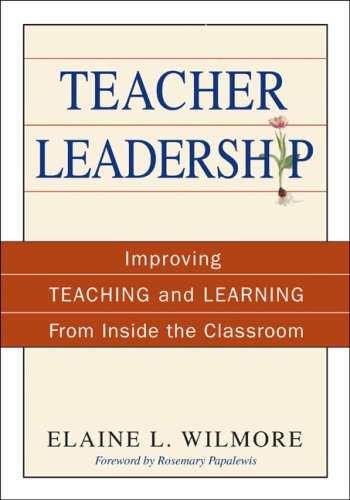 Teacher Leadership: Improving Teaching and Learning from Inside the Classroom 9781412949057