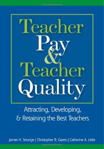 Teacher Pay & Teacher Quality: Attracting, Developing, & Retaining the Best Teachers 9781412913218