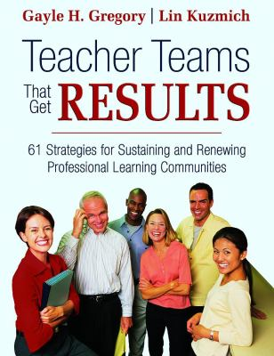 Teacher Teams That Get Results: 61 Strategies for Sustaining and Renewing Professional Learning Communities 9781412926126