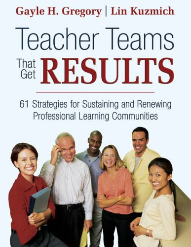 Teacher Teams That Get Results: 61 Strategies for Sustaining and Renewing Professional Learning Communities 9781412926133