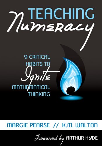 Teaching Numeracy: 9 Critical Habits to Ignite Mathematical Thinking 9781412992237