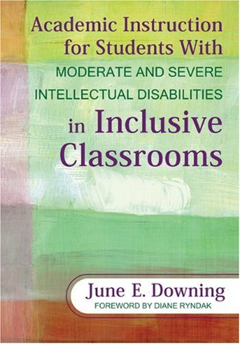 Academic Instruction for Students with Moderate and Severe Intellectual Disabilities in Inclusive Classrooms 9781412971423