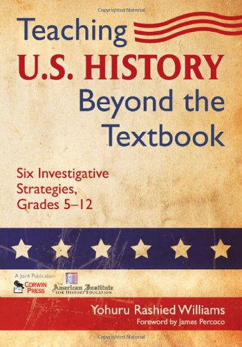 Teaching U.S. History Beyond the Textbook: Six Investigative Strategies, Grades 5-12 9781412966214