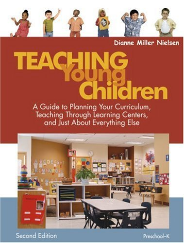 Teaching Young Children, Preschool-K: A Guide to Planning Your Curriculum, Teaching Through Learning Centers, and Just about Everything Else 9781412926737
