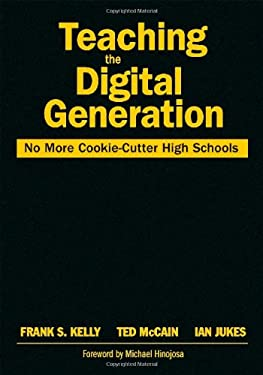 Teaching the Digital Generation: No More Cookie-Cutter High Schools 9781412939263
