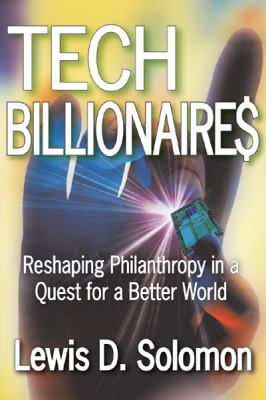 Tech Billionaires: Reshaping Philanthropy in a Quest for a Better World 9781412808477