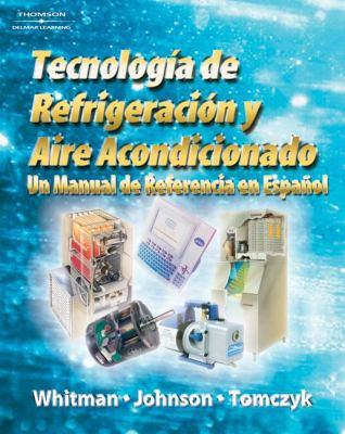 Tecnologia de Refrigeracion Acondicionado: Un Manual de Referencia en Espanol 9781418055714