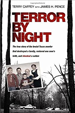 Terror by Night: The True Story of the Brutal Texas Murder That Destroyed a Family, Restored One Man's Faith, and Shocked a Nation 9781414334769
