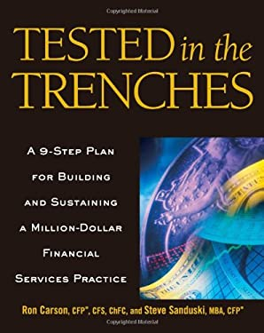 Tested in the Trenches: A 9-Step Plan for Building and Sustaining a Million-Dollar Financial Services Practice 9781419501586