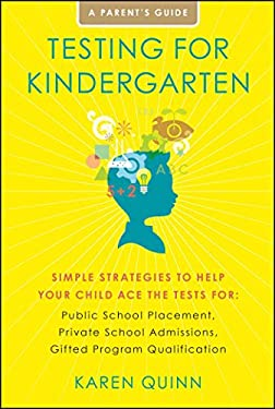 Testing for Kindergarten: Simple Strategies to Help Your Child Ace the Tests For: Public School Placement, Private School Admissions, Gifted Pro 9781416591078