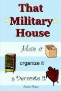 That Military House: Move It, Organize It & Decorate It 9781411676374