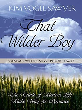 That Wilder Boy: The Trials of Modern Life Make Way for Romance: Kansas Weddings, Book 2 9781410412270