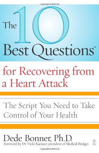The 10 Best Questions for Recovering from a Heart Attack: The Script You Need to Take Control of Your Health 9781416560524