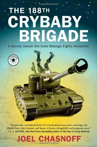The 188th Crybaby Brigade: A Skinny Jewish Kid from Chicago Fights Hezbollah 9781416549321
