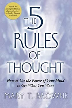 The 5 Rules of Thought: How to Use the Power of Your Mind to Get What You Want 9781416537441