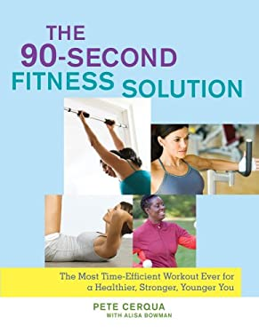 The 90-Second Fitness Solution: The Most Time-Efficient Workout Ever for a Healthier, Stronger, Younger You 9781416566489