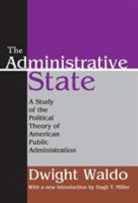 The Administrative State: A Study of the Political Theory of American Public Administration 9781412805971