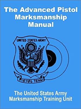 The Advanced Pistol Marksmanship Manual 9781410100207