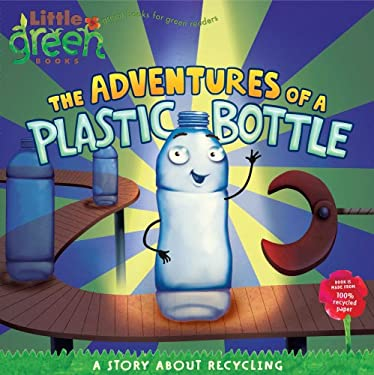 The Adventures of a Plastic Bottle: A Story about Recycling 9781416967880