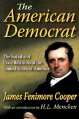 The American Democrat: The Social and Civic Relations of the United States of America 9781412811033