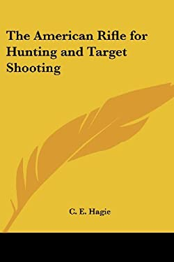 The American Rifle for Hunting and Target Shooting 9781419118128
