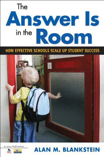 The Answer Is in the Room: How Effective Schools Scale Up Student Success 9781412998765