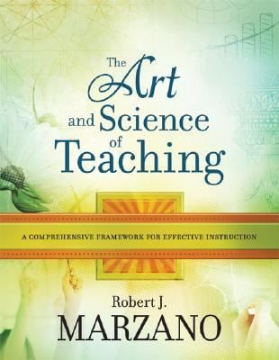 The Art and Science of Teaching: A Comprehensive Framework for Effective Instruction 9781416605713