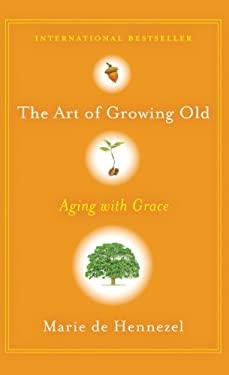 The Art of Growing Old: Aging with Grace 9781410449023