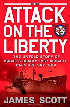 The Attack on the Liberty: The Untold Story of Israel's Deadly 1967 Assault on A U.S. Spy Ship 9781416554820
