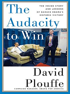 The Audacity to Win: The Inside Story and Lessons of Barack Obama's Historic Victory 9781410424815