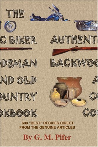 The Authentic Biker Backwoodsman and Old Country Cookbook: 600