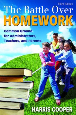 The Battle Over Homework: Common Ground for Administrators, Teachers, and Parents 9781412937122