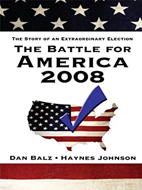 The Battle for America 2008: The Story of an Extraordinary Election 9781410420367