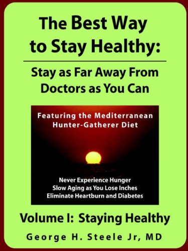 The Best Way to Stay Healthy: Stay as Far Away from Doctors as You Can Volume I 9781411602755