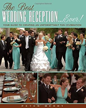 The Best Wedding Reception... Ever!: Your Guide to Creating an Unforgettably Fun Celebration 9781416206064