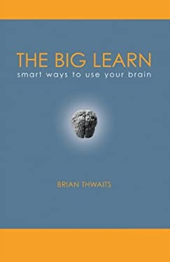 The Big Learn: Smart Ways to Use Your Brain 9781412092227