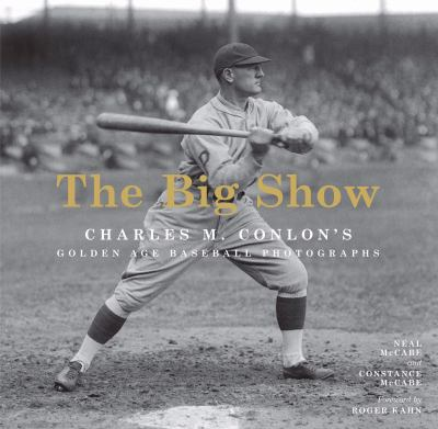 The Big Show: Charles M. Conlon's Golden Age Baseball Photographs 9781419700699