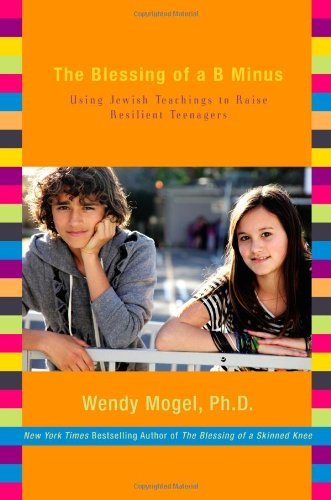 The Blessing of a B Minus: Using Jewish Teachings to Raise Resilient Teenagers 9781416542032