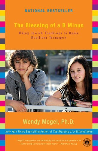 The Blessing of A B Minus: Using Jewish Teachings to Raise Resilient Teenagers 9781416542049
