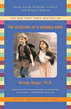 The Blessing of a Skinned Knee: Using Jewish Teachings to Raise Self-Reliant Children 9781416593065