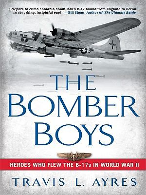 The Bomber Boys: Heroes Who Flew the B-17s in World War II 9781410425690